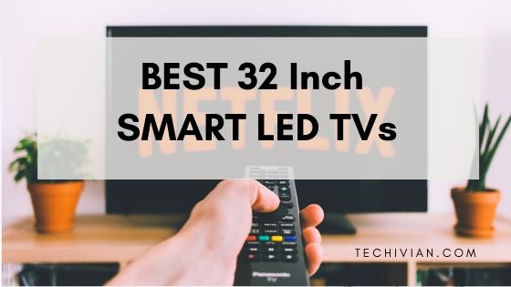 BEST 32 Inch SMART LED TVS in india