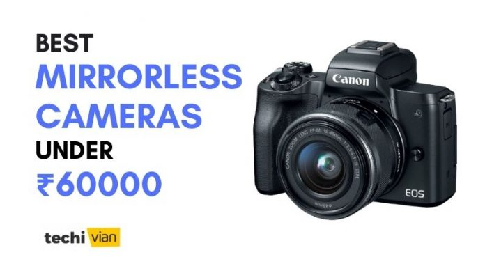 Best Mirrorless Cameras with Lens under 60000 in India